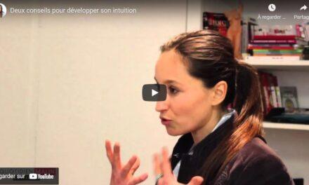 Vidéo- Deux conseils pour développer son intuition